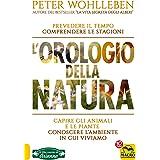 L'orologio della natura. Capire gli animali e le piante. Conoscere l'ambiente in cui viviamo