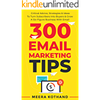 300 Email Marketing Tips: Critical Advice And Strategy To Turn Subscribers Into Buyers & Grow A Six-Figure Business With Email (English Edition)
