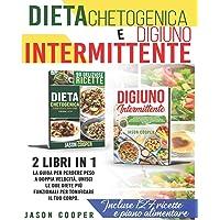 Dieta Chetogenica & Digiuno Intermittente: 2 libri in 1: La guida per perdere peso a doppia velocità. Unisci le due…