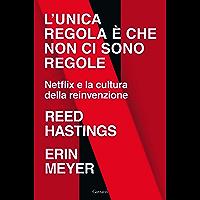 L'unica regola è che non ci sono regole: Netflix e la cultura della reinvenzione (Italian Edition)