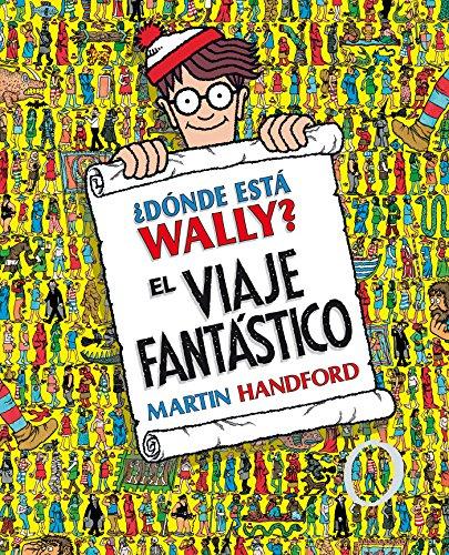 ¿Dónde está Wally? El viaje fantástico (Colección ¿Dónde está Wally?): (Edición coleccionistas ¡Contiene un póster!) (En busca de...) por Martin Handford