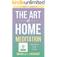 The Art of Home Meditation: Meditation Made Simple (For THOSE in a HURRY)
