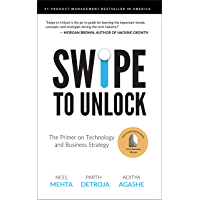 Swipe to Unlock: The Primer on Technology and Business Strategy (Fast Forward Your Product Career: The Two Books…