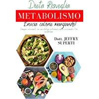 Dieta risveglia metabolismo: Dimagrire velocemente con una strategia nutrizionale mirata, accelerando il tuo metabolismo…