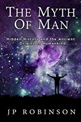 The Myth Of Man: Hidden History and the Ancient Origins of Humankind Paperback