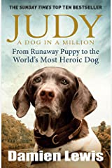 Judy: A Dog in a Million: From Runaway Puppy to the World's Most Heroic Dog Paperback