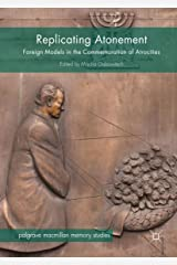 Replicating Atonement: Foreign Models in the Commemoration of Atrocities (Palgrave Macmillan Memory Studies) Kindle Edition