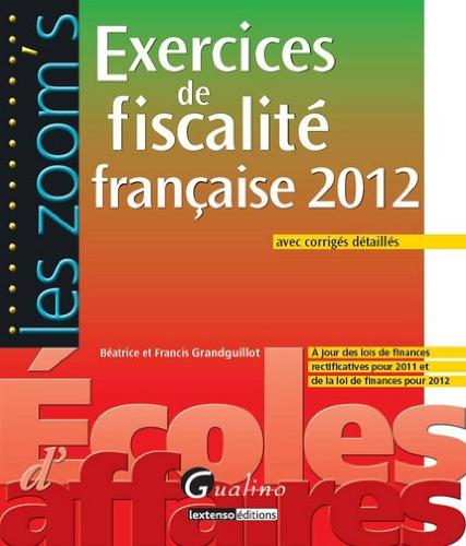 Exercices de fiscalité française 2012 : Avec corrigés détaillés