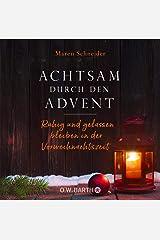 Achtsam durch den Advent: Ruhig und gelassen bleiben in der Vorweihnachtszeit Kindle Ausgabe