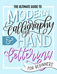 The Ultimate Guide to Modern Calligraphy & Hand Lettering for Beginners: Learn to Letter: A Hand Lettering Workbook with Tip