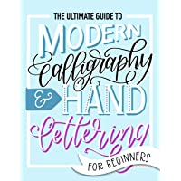 The Ultimate Guide to Modern Calligraphy & Hand Lettering for Beginners: Learn to Letter: A Hand Lettering Workbook with…
