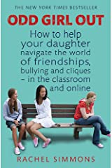 Odd Girl Out: How to help your daughter navigate the world of friendships, bullying and cliques - in the classroom and online Paperback
