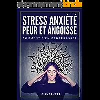 Stress, Anxiété, Peur et Angoisse, Comment s'en débarrasser: guide pratique et exercices pour retrouver confiance en soi…