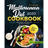The Ultimate Mediterranean Diet Cookbook #2020: Lose Weight with Easy and Nutritious Recipes incl. 28 Days Weight Loss…