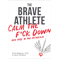 The Brave Athlete: Calm the F*ck Down and Rise to the Occasion (English Edition)