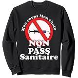 Non au Pass Sanitaire , Mon corps Mon choix, non au vaccin Sweatshirt