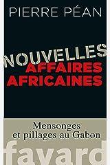Nouvelles affaires africaines : Mensonges et pillages au Gabon (Documents) Format Kindle