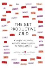The Get Productive Grid: A simple and proven work-life balance system to help you thrive Kindle Edition