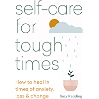 Self-care for Tough Times: How to heal in times of anxiety, loss and change (English Edition)