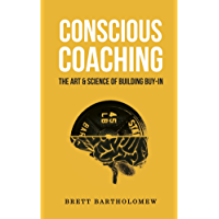 Conscious Coaching: The Art and Science of Building Buy-In
