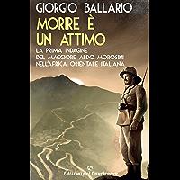 Morire è un attimo: La prima indagine del maggiore Aldo Morosini nell'Africa orientale italiana (Le indagini del…