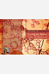 Losing our Minds: a cellular view of life: A cellular view of life and healthy ageing (Mindbody series Book 3) Kindle Edition