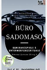 Büro-SadoMaso – Dominanzspiele & Unterwerfungsrituale: Rollenspiele Konflikte & Macht gewinnen, Umgang mit dem Chef & Kollegen, Kommunikation Psychologie Kindle Ausgabe