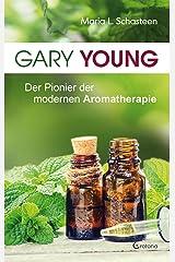 Gary Young - Der Pionier der modernen Aromatherapie Kindle Ausgabe