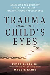 Trauma Through a Child's Eyes: Awakening the Ordinary Miracle of Healing Kindle Edition