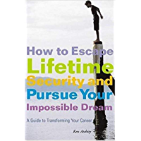 How to Escape Lifetime Security and Pursue Your Impossible Dream: A Guide to Transforming Your Career (English Edition)