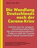 Die Wandlung Deutschlands nach der Corona-Krise: Zerbricht jetzt die verlogene, konzernfreundliche Welt des…