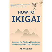 How to Ikigai: Lessons for Finding Happiness and Living Your Life's Purpose (Ikigai Book, Lagom, Longevity, Peaceful…