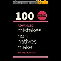 English Grammar: 100 ADVANCED MISTAKES NON NATIVES MAKE (English Edition)