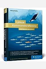 Linux Kommandoreferenz: Shell-Befehle von A bis Z Gebundene Ausgabe