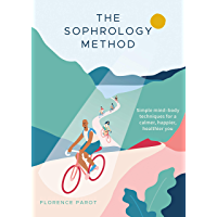 The Sophrology Method: Simple mind-body techniques for a calmer, happier, healthier you (English Edition)
