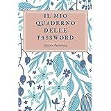 Il mio quaderno delle password: Conserva le tue password in un diario personalizzato e alfabetizzato