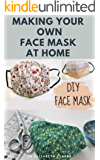 MAKING YOUR OWN FACE MASK AT HOME : Do It Yourself : Easy Step by Step Guide on How To Make Your Face Mask at Home