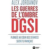 Les guerres de l'ombre de la DGSI: Plongée au coeur des services secrets français
