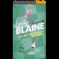 Toi. Moi. Maintenant ou jamais : l'intégrale: Découvrez aussi le nouveau roman d'Emily Blaine, Si tu me le demandais (&H…