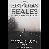 Historias Reales de Fantasmas y Espectros: Encuentros que Ocurrieron con los Seres del más Allá (Spanish Edition)