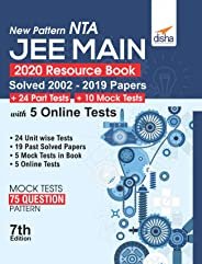 New Pattern NTA JEE Main 2020 Resource Book (Solved 2002 - 2019 Papers + 24 Part Tests + 10 Mock Tests) with 5 Online Tests 7th Edition