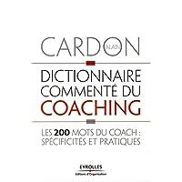 Dictionnaire commenté du coaching: Les 200 mots du coach : spécificités et pratiques