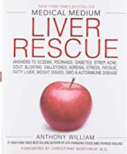 Medical Medium Liver Rescue: Answers to Eczema, Psoriasis, Diabetes, Strep, Acne, Gout, Bloating, Gallstones, Adrenal Stress