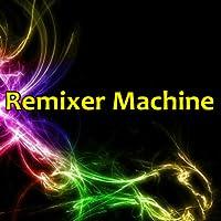 Remixer Machine