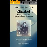 Elisabeth: Die Originalbiographie über die Kaiserin von Österreich. Neuauflage des Welterfolgs. Internationaler Best…
