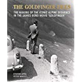 Steffen Appel and Peter Waelty: The Goldfinger Files:: The Making of the Iconic Alpine Sequence in the James Bond Movie Goldf