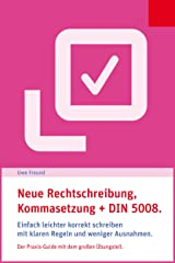Kommasetzung, Rechtschreibung und DIN 5008.: Einfach leichter korrekt schreiben mit klaren Regeln und weniger Ausnahmen. Der Praxis-Guide mit dem großen Übungsteil. (Prima, so einfach geht's!) Kindle Ausgabe