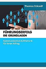 FÜHRUNGSERFOLG DIE GRUNDLAGEN: Kommunikation & Rhetorik für Ihren Alltag Kindle Ausgabe