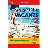Operazione vacanza. La matematica in vacanza. Per la secondaria di primo grado. Ediz. per la scuola (Vol. 2)