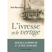 L'ivresse et le vertige: Vatican II, le moment 68 et la crise catholique (1960-1980)